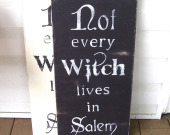 Not Every Witch Lives in Salem Hand Painted Sign