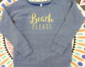 Beach Please - Beach Please Sweatshirt - Off the Shoulder Sweatshirt - Fleece wide neck sweatshirt - Vacation sweatshirt - Beach sweatshirt