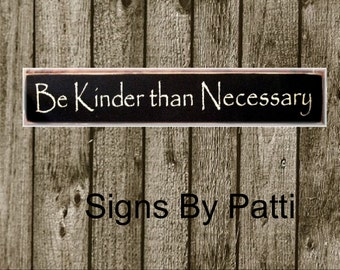 Be kinder than necessary primitive wood sign