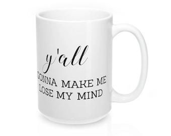 Lose My Mind Coffee Mug, Funny Mug, Y'all Gonna Make Me Lose My Mind, Funny Coffee Mug, Coffee Cup, Coffee, Lose My Mind Mug, Gift For Mom