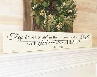 They broke bread in their homes & ate together with glad and sincere hearts. Acts 2:46 | Sign for above door | Farmhouse | Dining area sign