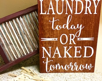 Laundry today or naked tomorrow sign / Laundry room decor / Laundry Room / Laundry Decor