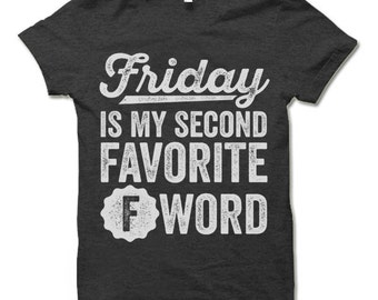 Friday Is My Second Favorite F Word T-Shirt. Funny Party Shirts. Weekend Shirt.