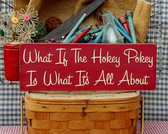 "Farmhouse chic What If The Hokey Pokey Is What It's All About painted primitive rustic wood sign 5.5"" x 16"" choice of color"
