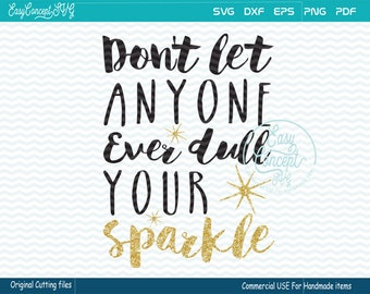 Don't let anyone ever dull your sparkle svg, t-shirt design, instant download design, eps, png, pdf Cut File, svg file, dxf Silhouette