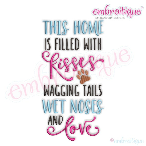 This Home Is Filled With Kisses Wagging Tails Wet Noses and