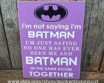 Girl batman sign, PURPLE I'm not saying, I'm BATMAN sign, BAT GiRL sign, superhero sign, children home room decor gift family superhero sign