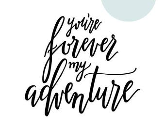 You're Forever My Adventure Digital Download
