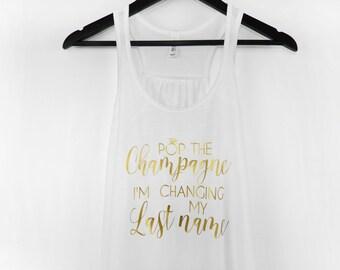 Pop The Champagne I'm Changing My Last Name Tank Top, Bride Bachelorette Tank, Champagne Tank, Bridal Shower Tank. Bridal Party Shirt