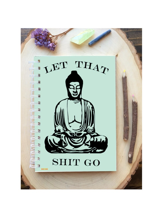Buddha Spiral Bound Notebook - Funny Yoga Notebook  - Hard Notebook - Spiral Journal -  - Gift - Let Shit Go - Funny Journal