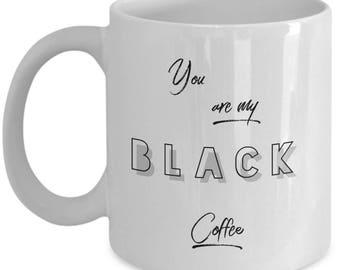 you are my black coffee mug