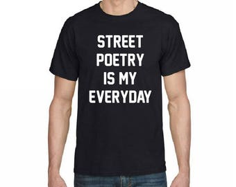 street poetry is my everyday t shirt