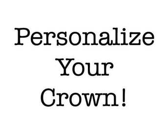 Add On* Personalize any Crown in store with Number or Initial