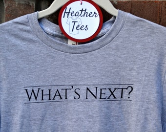 """West Wing inspired """"What's Next?"""" Jed Bartlet ringspun short-sleeved t-shirt white or gray"""