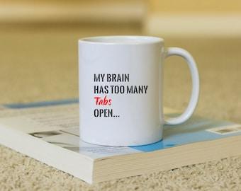 My Brain Coffee Mug, funny mug, gift for her, Novelty Mug, Best gift , Unique Mug, coffee mug gift