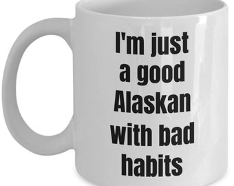 I'm just a good Alaskan with bad habits