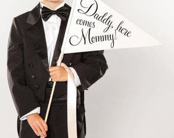 "Wedding Sign ""Daddy Here Comes Mommy"" Made To Order Flag Large Banner Pennant Flower Girl Ring Bearer Daughter Son 