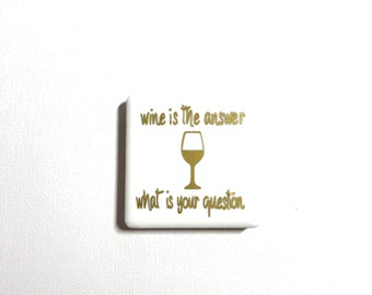 "2"" x 2"" Tile Magnet, Vinyl Letters, Ceramic Tile, Neodymium Magnets, Fridge Magnet, Wine is the Answer What Was the Question, Wine Lover"