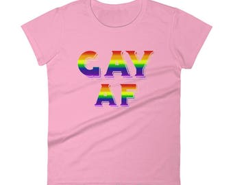 Pride Shirt - Gay AF - Women's Shirt - Rainbow Shirt - Rainbow Pride - LGBTQ Rights - LGBTQ Shirt - Gay Pride Shirt - Fitted Shirt