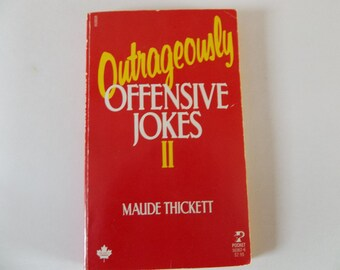 Outrageously Offensive Jokes II by Maude Thickett