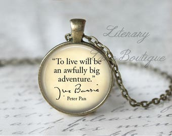 Peter Pan, 'To Live Will Be An Awfully Big Adventure', J.M. Barrie Quote Necklace or Keyring, Keychain.