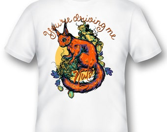 You're driving me nuts squirrel  Tee Shirt 08162017