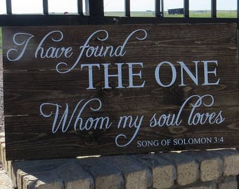 I Have Found the One Whom My Soul Loves Song of Solomon 3:4~Rustic Wedding Sign/Wedding Decor/Wedding Gift
