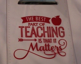 The Best Part of Teaching Is That It Matters Clipboard - Teacher Gift - Teacher Appreciation - Decorative Clipboard