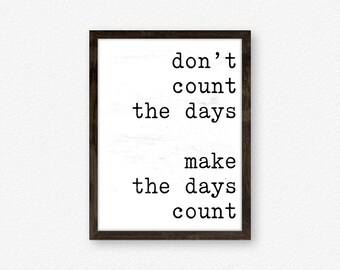 Don't Count the Days, Make the Days Count, Black and White Print, Typography, Typography Poster, Digital Download, Printable Art