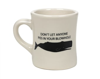 Don't Let Anyone Piss In Your Blowhole - Ceramic Coffee Mug - Motivational Mug- Sturdy Vintage Diner Mug