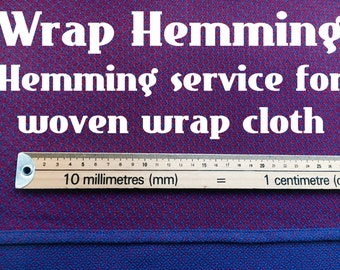 Wrap Hemming Service - hemming unhemmed woven wrap cloth purchased by the metre