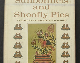 Sunbonnets and Shoofly Pies A Pennsylvania Dutch Cultural History by John Joseph Stoudt