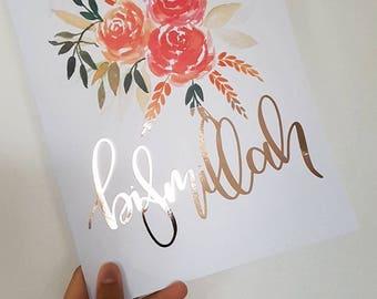 Floral Gold/Rose Gold/Silver Foiled Bismillah Print