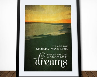 We Are The Music Makers, Inspirational Quote, Literary Quote, Literary Print, Literary Gifts, Music Quote, Musician Gift