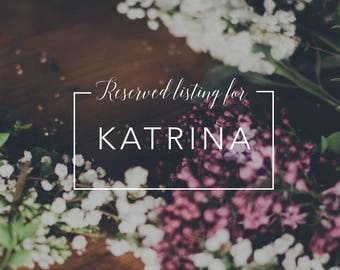 Reserved listing for Katrina  | Additional items | Custom Design
