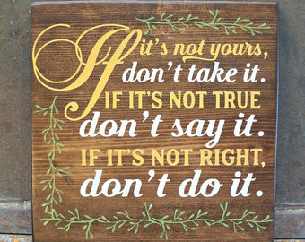 If it's not your, don't take it. If it's not true, don't say it. If it's not right don't do it | Wood Sign | Family Rules Sign | Morals Sign