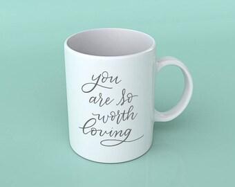 You are so worth loving Mug | Coffee mug | Gift for her | Gift for him | coffee gift