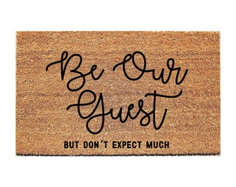 Be Our Guest But Don't Expect Much Doormat - Guest Doormat - Funny Doormat - Funny Doormats - Welcome Mat - Quiet Doormat - Welcome Doormat