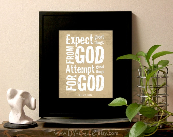 Expect great things from GOD attempt great things for GOD, William Carey quote. Inspirational quote. Unframed.