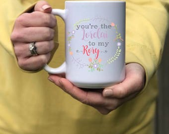 You're the Lorelai to my Rory | Gilmore Girls Mug | You're my Lorelai | Dishwasher and Microwave safe