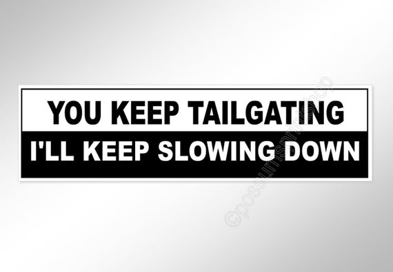 Funny car bumper sticker you keep tailgating ill keep slowing down vinyl stickers no tailgaters 200 mm x 52 mm 8 x 2 inches