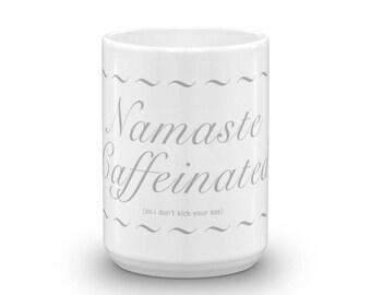 Namaste Caffeinated, So I Don't Kick Your Ass Coffee Mug