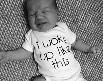 I woke up like this - toddler tshirt/baby onesie