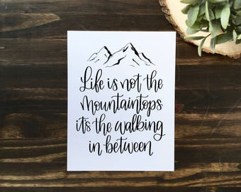 Life is not the mountaintops its the walking in between | Digital Print