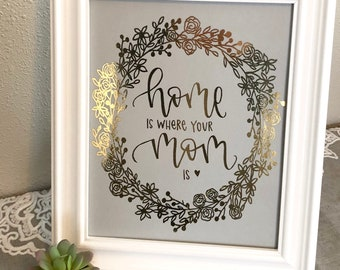 Home Is Where Your Mom Is- Foil Print