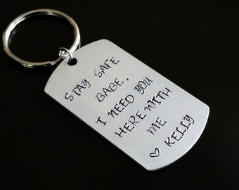 Stay Safe Babe I Need You Here With Me Gift Handstamped Key Chain