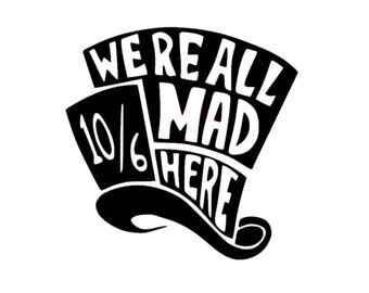 We're All Mad Here Decal   Alice in Wonderland Decal   Mad Hatter Sticker   Mad Hatter Decal   All Mad Here Decal   We Are All Mad Decal