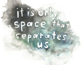 "It Is Only Space That Separates Us Print, 8""x10"", unframed."