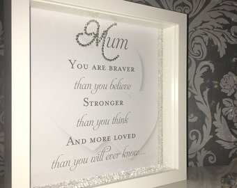 Mum you are braver 3D box frame with heart background.