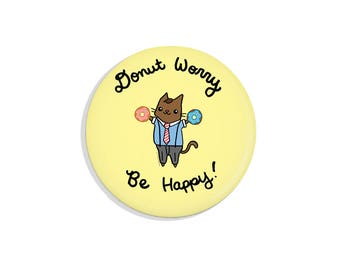 Cute Pin Badge Pinback Button Donut Cat Pin Back Button Donut Worry Be Happy Fridge Magnet Pocket Mirror Bottle Opener